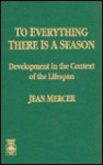 To Everything There Is a Season: Development in the Context of the Lifespan - Jean Mercer