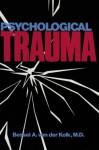 Psychological Trauma - Bessel A. van der Kolk