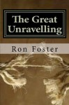 The Great Unraveling: A Preppers Perspective - Ron Foster