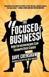 The Focused Business: How Entrepreneurs Can Triumph Over Chaos - Dave Crenshaw