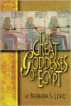 The Great Goddesses of Egypt - Barbara S. Lesko