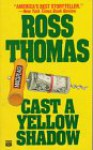 Cast a Yellow Shadow - Ross Thomas