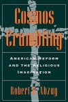 Cosmos Crumbling: American Reform and the Religious Imagination - Robert H. Abzug
