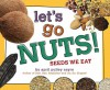 Let's Go Nuts!: Seeds We Eat - April Pulley Sayre