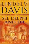 See Delphi and Die (Marcus Didius Falco, #17) - Lindsey Davis