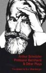 Professor Bernhardi and Other Plays - Arthur Schnitzler, G. J. Weinberger