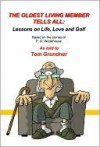 The Oldest Living Member Tells All: Lessons on Life, Love and Golf - P.G. Wodehouse, Tom Grundner