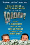 Loaded!: Become a Millionaire Overnight and Lose 20 Pounds in 2 Weeks, or Your Money Back - Willie Geist, Boyd McDonnell