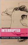 Interrupted - Marissa Kennerson