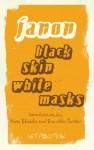Black Skin, White Masks - Frantz Fanon, Charles Lam Markmann, Ziauddin Sardar, Homi K. Bhabha