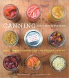 Canning for a New Generation: Bold, Fresh Flavors for the Modern Pantry - Liana Krissoff, Rinne Allen