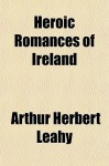 Heroic Romances of Ireland - A.H. Leahy