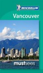 Michelin Must Sees: Vancouver - Michelin Travel Publications