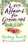 Love Affairs for Grown-Ups - Debby Holt