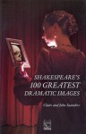 Shakespeare's 100 Greatest Dramatic Images - Claire Saunders, John Saunders
