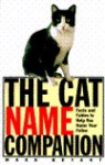 The Cat Name Companion: Facts and Fables to Help You Name Your Feline - Mark Bryant