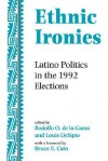 Ethnic Ironies: Latino Politics In The 1992 Elections - Rodolfo O. De La Garza, Rodolfo O. De La Garza, Valerie Martinez Ebers, Rodney Hero, F. Chris Garcia