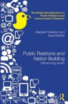 Public Relations and Nation Building: Influencing Israel (Routledge New Directions in Public Relations & Communication Research) - Margalit Toledano, David McKie