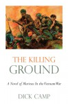 The Killing Ground: A Novel of Marines In the Vietnam War - Dick Camp