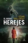 El Juego de los Herejes (Carmen Hidalgo, #2) - César Mallorquí