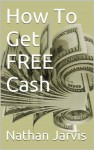 How To Get FREE Cash - Nathan Jarvis