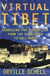 Virtual Tibet: Searching for Shangri-La from the Himalayas to Hollywood - Orville Schell