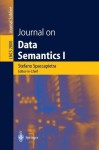 Journal on Data Semantics I (Lecture Notes in Computer Science / Journal on Data Semantics (closed)) - Stefano Spaccapietra, Sal March, Karl Aberer