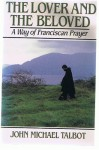 The Lover and the Beloved: A Way of Franciscan Prayer - John Michael Talbot