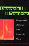 Uncertain Transition: Ethnographies of Change in the Postsocialist World - Michael Burawoy