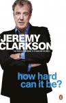 How Hard Can It Be? Jeremy Clarkson - Jeremy Clarkson