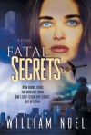 Fatal Secrets - William Noel