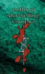 Paths of Storytelling: Vampire the Masquerade - Jess Hartley, Genevieve Podleski, Ron Thompson, Monica Valentinelli, Kelley Barnes, Eddy Webb