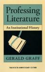 Professing Literature: An Institutional History, Twentieth Anniversary Edition - Gerald Graff
