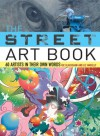 The Street Art Book: 60 Artists In Their Own Words - Ric Blackshaw, Liz Farrelly