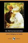 Die Wahlverwandtschaften (Dodo Press) - Johann Wolfgang von Goethe