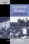 Sugarlandia Revisited: Sugar and Colonialism in Asia and the Americas, 1800-1940 - Ulbe Bosma, Juan A. Giusti-Cordero, Sidney W. Mintz