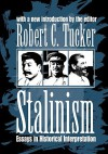Stalinism: Essays in Historical Interpretation - Robert Tucker