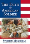 The Faith of the American Soldier - Stephen Mansfield