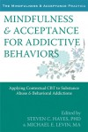 Mindfulness and Acceptance for Addictive Behaviors: Applying Contextual CBT to Substance Abuse and Behavioral Addictions - Steven C. Hayes, Michael E. Levin
