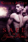 Safe in Your Arms - Kelliea Ashley