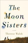 The Moon Sisters: A Novel - Therese Walsh