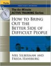 The 60-Minute Active Training Series: How to Bring Out the Better Side of Difficult People, Participant's Workbook (Active Training Series) - Melvin L. Silberman, Freda Hansburg