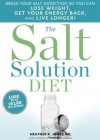 The Salt Solution Diet: Break your salt addiction so you can lose weight, get your energy back, and live longer! - Heather K. Jones, Editors of Prevention