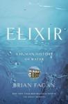 Elixir: A Human History of Water. by Brian Fagan - Brian M. Fagan