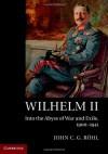 Wilhelm II: Into the Abyss of War and Exile, 1900-1941 - John C. G. Röhl, Sheila de Bellaigue, Roy Bridge