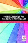 Team Parenting for Children in Foster Care: A Model for Integrated Therapeutic Care - Jeanette Caw, Judy Sebba