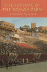 The Culture of the Roman Plebs - Nicholas Horsfall