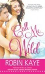 Call Me Wild (Domestic Gods Gone Wild #2) - Robin Kaye