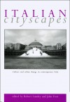 Italian Cityscapes: Culture and urban change in contemporary Italy - Robert Lumley, Robert Lumley, John Foot