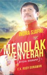 Indra Sjafri: Menolak Menyerah - F.X. Rudy Gunawan